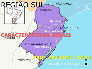 REGIÃO SUL CARACTERÍSTICAS GERAIS PROF. ARILSON C. SILVA