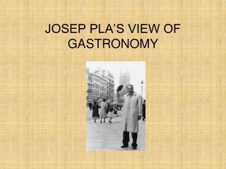 JOSEP PLA'S VIEW OF GASTRONOMY