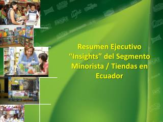 """Resumen Ejecutivo """" Insights """" del  Segmento  Minorista / Tiendas en Ecuador"""