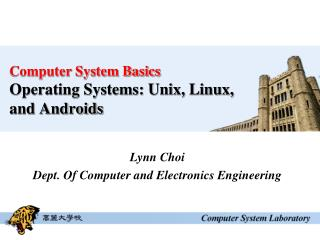 Computer System Basics  Operating Systems: Unix, Linux, and Androids