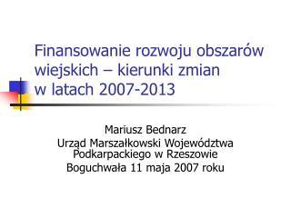Finansowanie rozwoju obszarów wiejskich – kierunki zmian  w latach 2007-2013