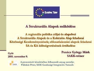 A Strukturális Alapok működése A regionális politika céljai és alapelvei
