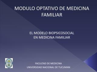 MODULO OPTATIVO DE MEDICINA FAMILIAR EL MODELO BIOPSICOSOCIAL  EN MEDICINA FAMILIAR