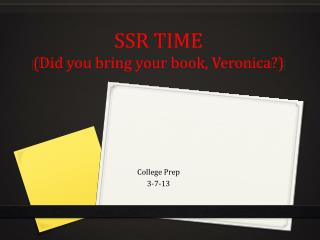 SSR TIME  (Did you bring your book, Veronica?)