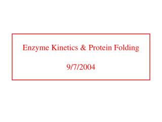 Enzyme Kinetics & Protein Folding 9/7/2004