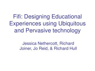 Fifi: Designing Educational Experiences using Ubiquitous and Pervasive technology