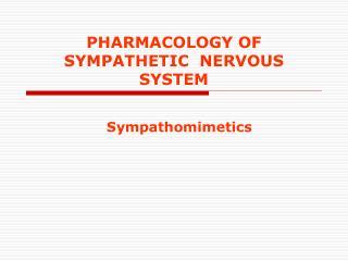 PHARMACOLOGY OF SYMPATHETIC  NERVOUS SYSTEM