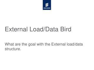 External Load/Data Bird