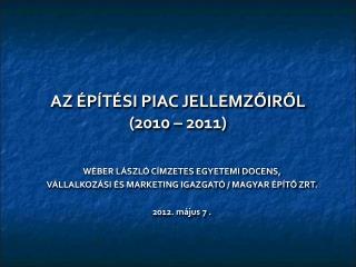 AZ ÉPÍTÉSI PIAC JELLEMZŐIRŐL (2010 – 2011)