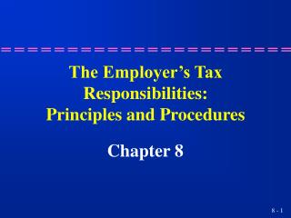 The Employer's Tax Responsibilities: Principles and Procedures