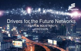 Drivers for the Future Networks Franck Bouetard ericsson