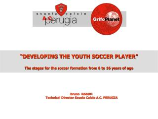 """DEVELOPING THE YOUTH SOCCER PLAYER"" The stages for the soccer formation from 6 to 16 years of age"