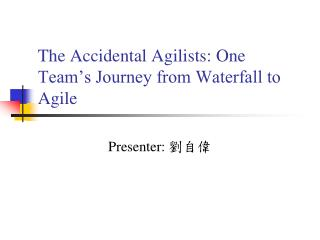 The Accidental Agilists: One Team's Journey from Waterfall to Agile