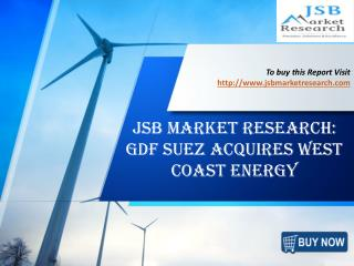 JSB Market Research: GDF Suez Acquires West Coast Energy