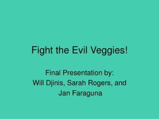 Fight the Evil Veggies!