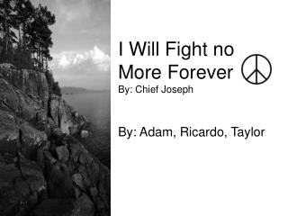 I Will Fight no More Forever By: Chief Joseph
