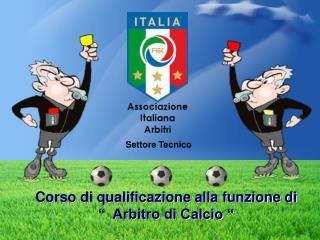 """Corso di qualificazione alla funzione di """"  Arbitro di Calcio """""""