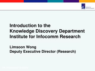 Introduction to the Knowledge Discovery Department Institute for Infocomm Research Limsoon Wong