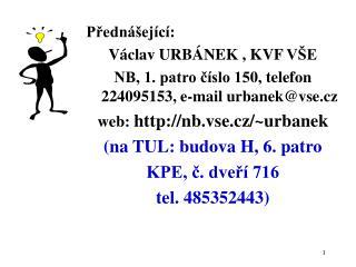 Predn  ej c : V clav URB NEK , KVF V E NB, 1. patro c slo 150, telefon 224095153, e-mail urbanekvse.cz web: nb.vse.cz
