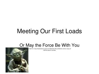 Meeting Our First Loads