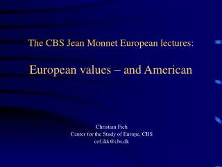 The CBS Jean Monnet European lectures: European values – and American