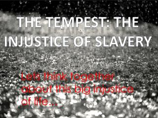THE TEMPEST:  The injustice  of  slavery