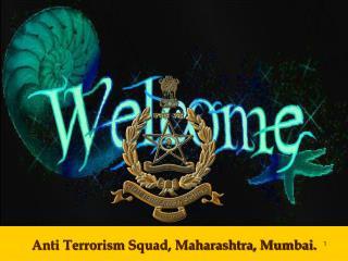 Anti Terrorism Squad, Maharashtra, Mumbai.