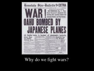 Why do we fight wars?
