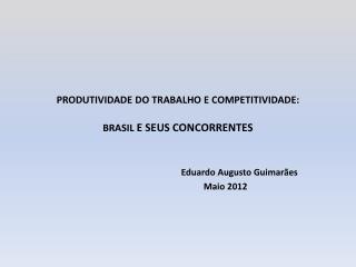 PRODUTIVIDADE DO TRABALHO E COMPETITIVIDADE:  BRASIL  E SEUS CONCORRENTES