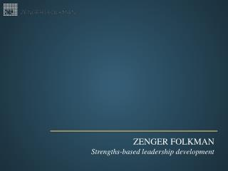 Zenger  Folkman Strengths-based leadership development