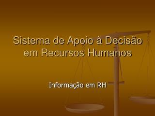 Sistema de Apoio à Decisão em Recursos Humanos