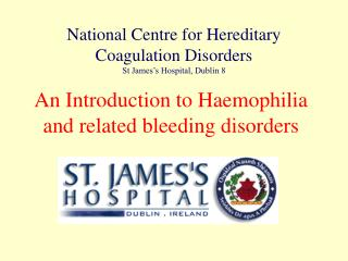 An Introduction to Haemophilia and related bleeding disorders