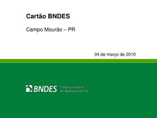 Cartão BNDES Campo Mourão – PR