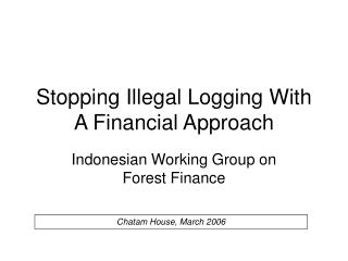 Stopping Illegal Logging With A Financial Approach