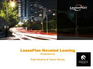 LeasePlan Novated Leasing Presented by  Peter Boutros  Trevor Warner