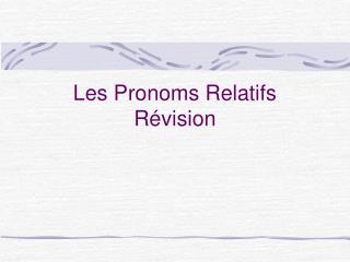 Les Pronoms Relatifs Révision