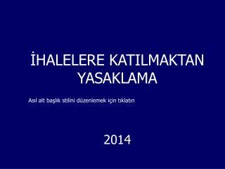 İHALELERE KATILMAKTAN YASAKLAMA  2014