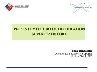 PRESENTE Y FUTURO DE LA EDUCACION SUPERIOR EN CHILE