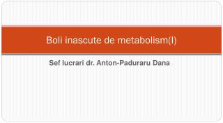 Boli inascute de metabolism(I)