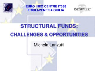 STRUCTURAL FUNDS: CHALLENGES & OPPORTUNITIES Michela Lanzutti