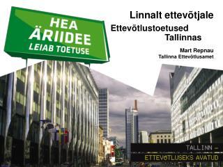 Linnalt ettevõtjale     Ettevõtlustoetused             Tallinnas Mart Repnau