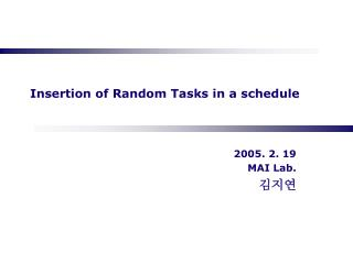 Insertion of Random Tasks in a schedule