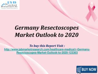 JSB Market Research : Germany Resectoscopes Market