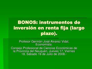 BONOS: instrumentos de inversión en renta fija (largo plazo).