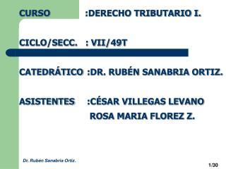 CURSO        :DERECHO TRIBUTARIO I. CICLO/SECC.   : VII/49T