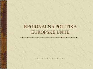 REGIONALNA POLITIKA EUROPSKE UNIJE