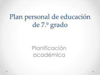 Plan personal de educación de 7.º grado