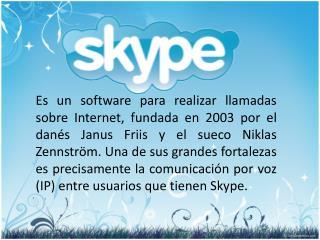 Comunicación  por texto desde usuario  Skype  a usuario  Skype  vía  Pc  e internet (sin coste).