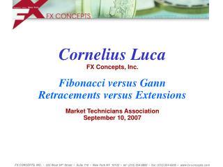 Cornelius Luca FX Concepts, Inc. Fibonacci versus Gann Retracements versus Extensions