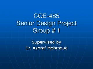 COE-485 Senior Design Project Group # 1